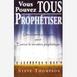 Vous pouvez TOUS prophétiser – Steve Thompson